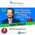 Ryan Foland with Jason Barnard - Your Business Means Nothing if People Can't Find You