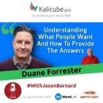Duane Forrester with Jason Barnard - Understanding What People Want And How To Provide The Answers
