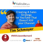Tim Schmoyer with Jason Barnard - Creating A Sales Strategy for YouTube That Doesn't Kill your Channel